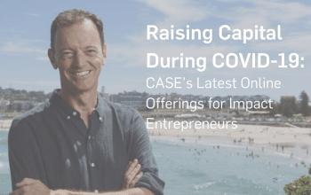Raising Capital During COVID-19: CASE's Latest Online Offerings for Impact Entrepreneurs