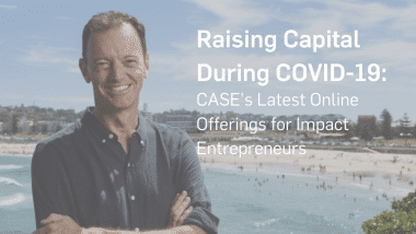 Raising Capital During COVID-19: CASE's Latest Online Offerings for Impact Entrepreneurs